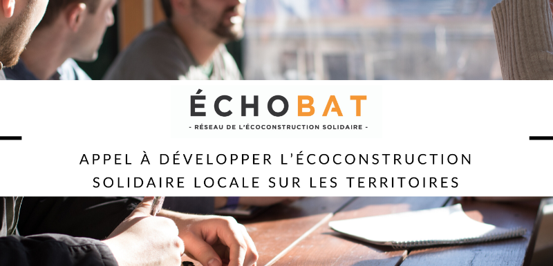 Echobat appel à développer l'écoconstruction solidaire locale sur les territoires